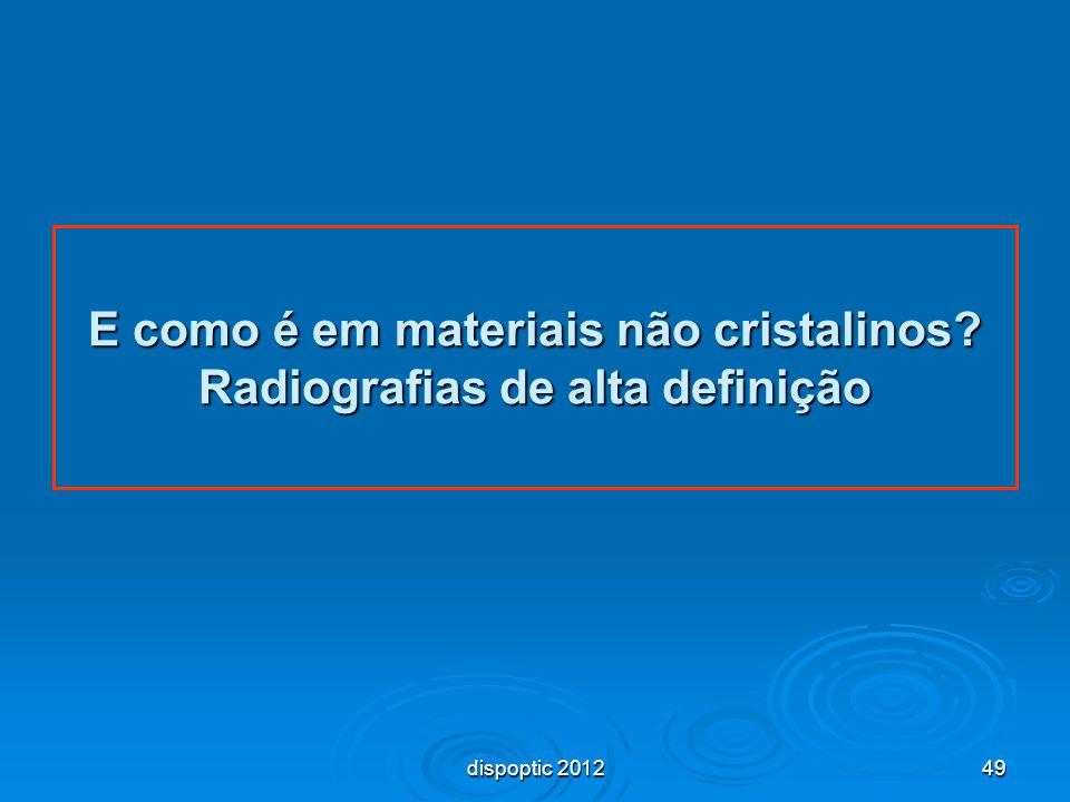 49 E como é em materiais não cristalinos? Radiografias de alta definição dispoptic 2012