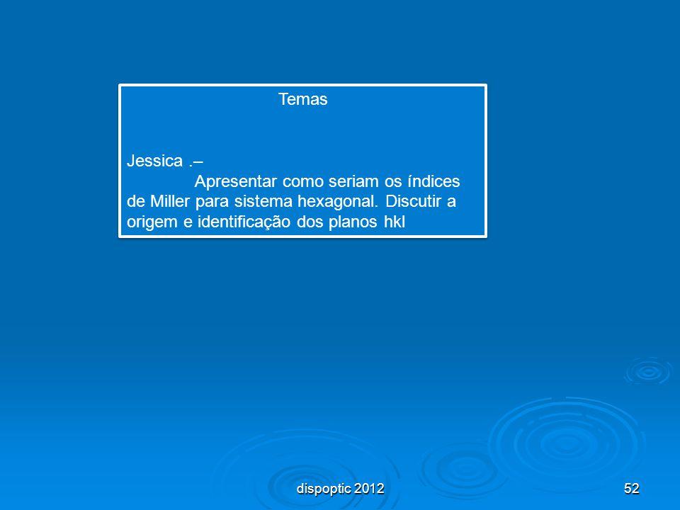 52 Temas Jessica.– Apresentar como seriam os índices de Miller para sistema hexagonal. Discutir a origem e identificação dos planos hkl Temas Jessica.