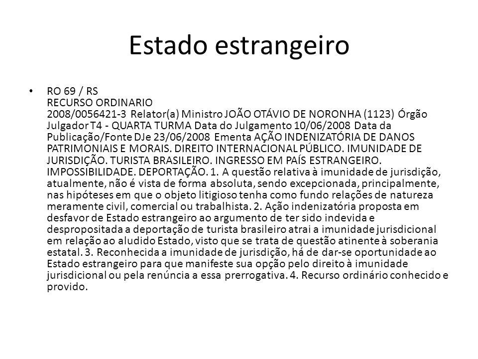 Estado estrangeiro RO 69 / RS RECURSO ORDINARIO 2008/0056421-3 Relator(a) Ministro JOÃO OTÁVIO DE NORONHA (1123) Órgão Julgador T4 - QUARTA TURMA Data