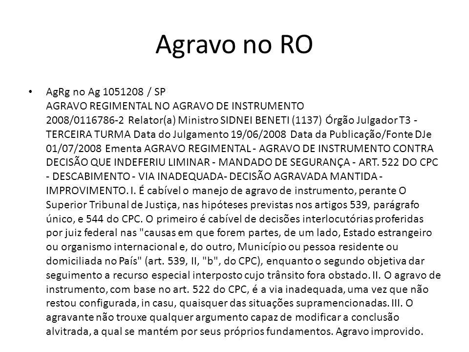 Agravo no RO AgRg no Ag 1051208 / SP AGRAVO REGIMENTAL NO AGRAVO DE INSTRUMENTO 2008/0116786-2 Relator(a) Ministro SIDNEI BENETI (1137) Órgão Julgador