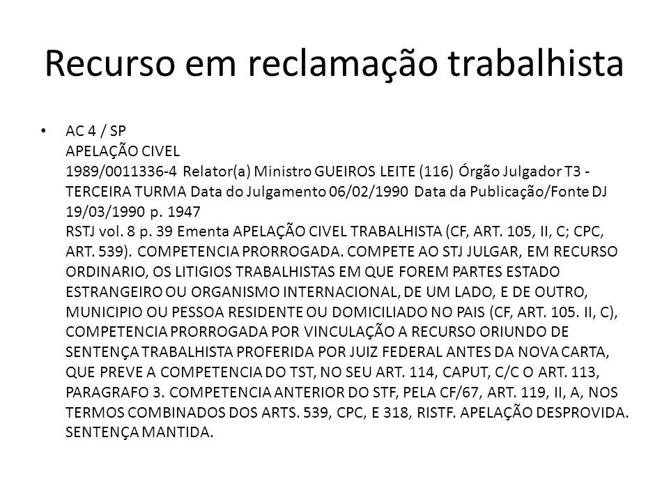 Recurso em reclamação trabalhista AC 4 / SP APELAÇÃO CIVEL 1989/0011336-4 Relator(a) Ministro GUEIROS LEITE (116) Órgão Julgador T3 - TERCEIRA TURMA D