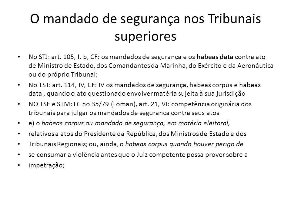 O mandado de segurança nos Tribunais superiores No STJ: art. 105, I, b, CF: os mandados de segurança e os habeas data contra ato de Ministro de Estado