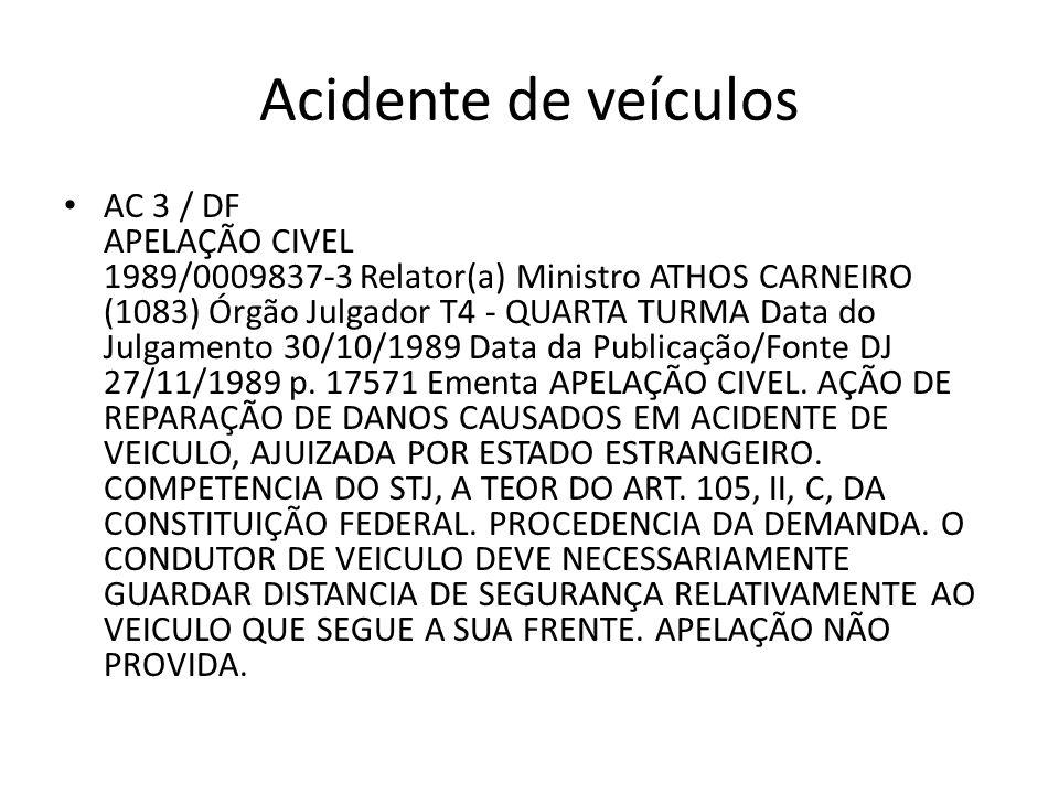 Acidente de veículos AC 3 / DF APELAÇÃO CIVEL 1989/0009837-3 Relator(a) Ministro ATHOS CARNEIRO (1083) Órgão Julgador T4 - QUARTA TURMA Data do Julgam