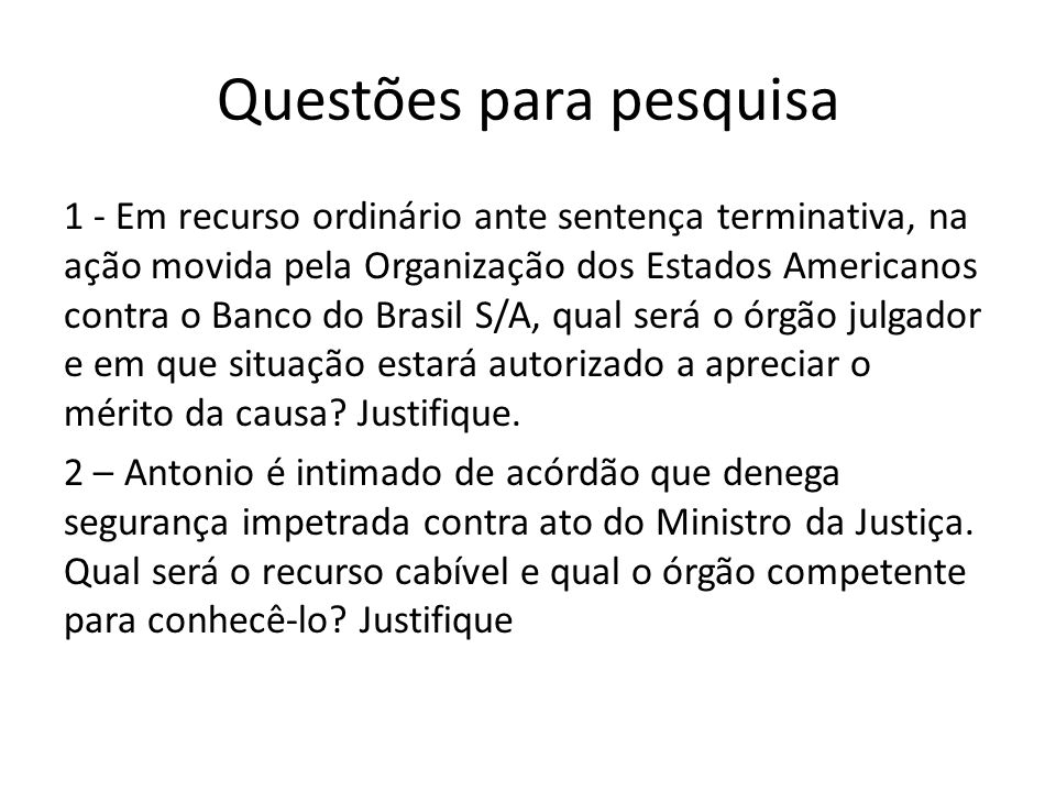 Questões para pesquisa 1 - Em recurso ordinário ante sentença terminativa, na ação movida pela Organização dos Estados Americanos contra o Banco do Br