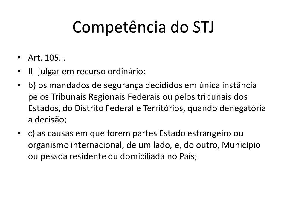 Competência do STJ Art. 105… II- julgar em recurso ordinário: b) os mandados de segurança decididos em única instância pelos Tribunais Regionais Feder