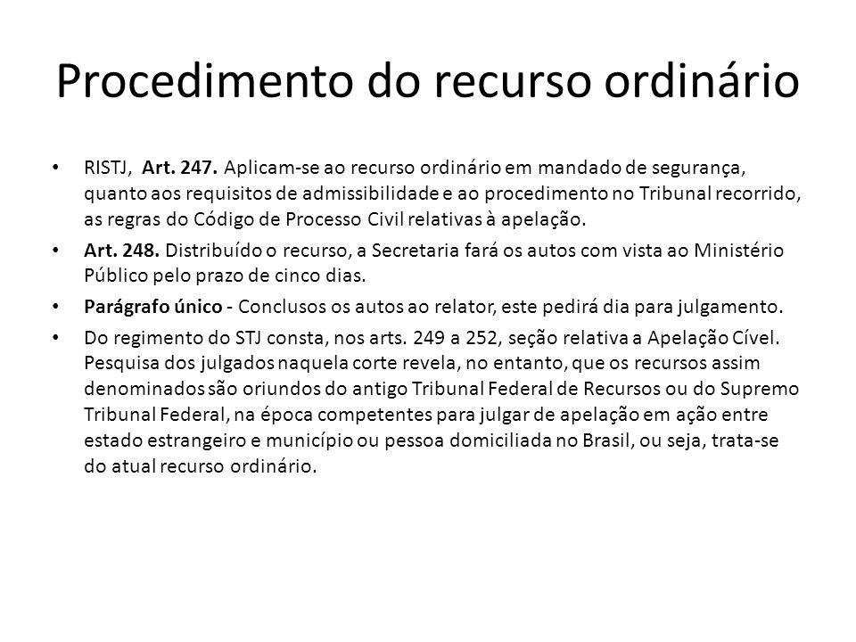 Procedimento do recurso ordinário RISTJ, Art. 247. Aplicam-se ao recurso ordinário em mandado de segurança, quanto aos requisitos de admissibilidade e