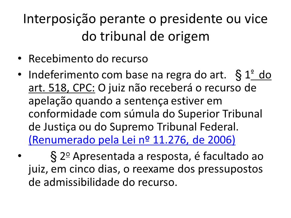 Interposição perante o presidente ou vice do tribunal de origem Recebimento do recurso Indeferimento com base na regra do art. § 1 º do art. 518, CPC: