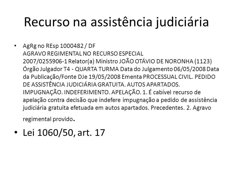 Recurso na assistência judiciária AgRg no REsp 1000482 / DF AGRAVO REGIMENTAL NO RECURSO ESPECIAL 2007/0255906-1 Relator(a) Ministro JOÃO OTÁVIO DE NO