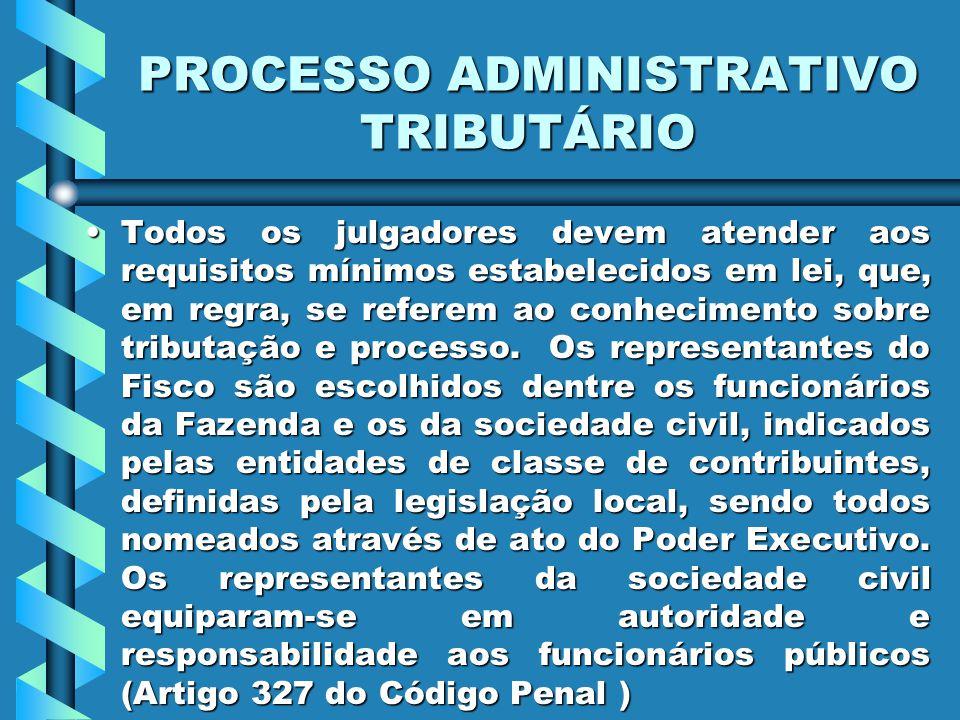 PROCESSO ADMINISTRATIVO TRIBUTÁRIO Todos os julgadores devem atender aos requisitos mínimos estabelecidos em lei, que, em regra, se referem ao conhecimento sobre tributação e processo.