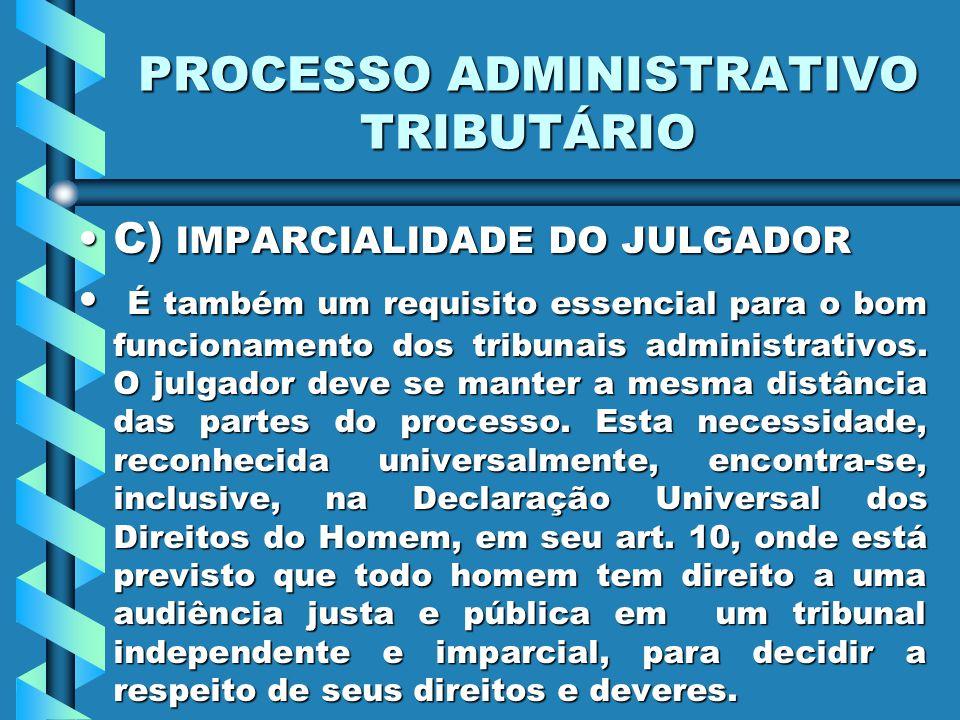 PROCESSO ADMINISTRATIVO TRIBUTÁRIO C) IMPARCIALIDADE DO JULGADORC) IMPARCIALIDADE DO JULGADOR É também um requisito essencial para o bom funcionamento dos tribunais administrativos.