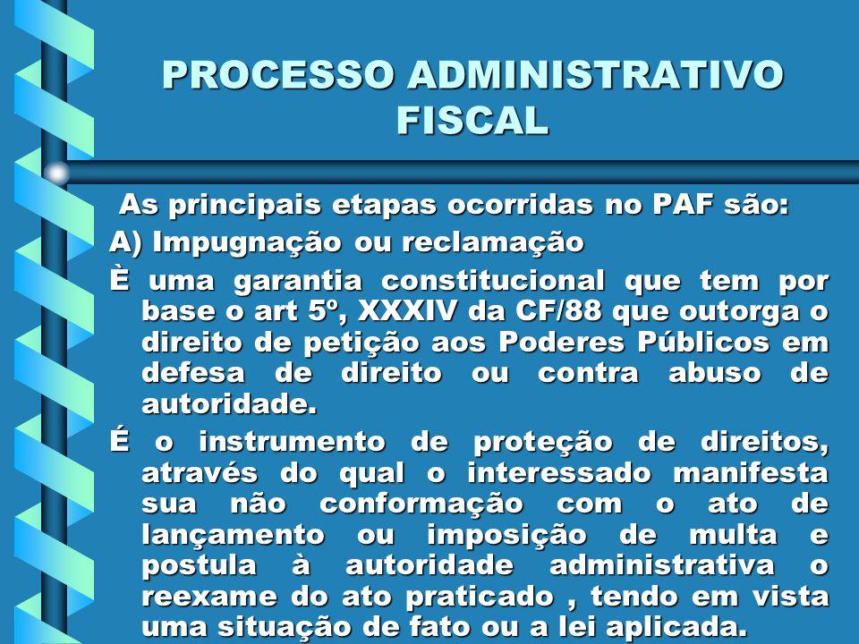 PROCESSO ADMINISTRATIVO FISCAL As principais etapas ocorridas no PAF são: As principais etapas ocorridas no PAF são: A) Impugnação ou reclamação È uma