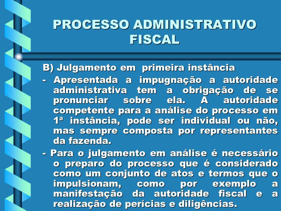 PROCESSO ADMINISTRATIVO FISCAL B) Julgamento em primeira instância - Apresentada a impugnação a autoridade administrativa tem a obrigação de se pronunciar sobre ela.