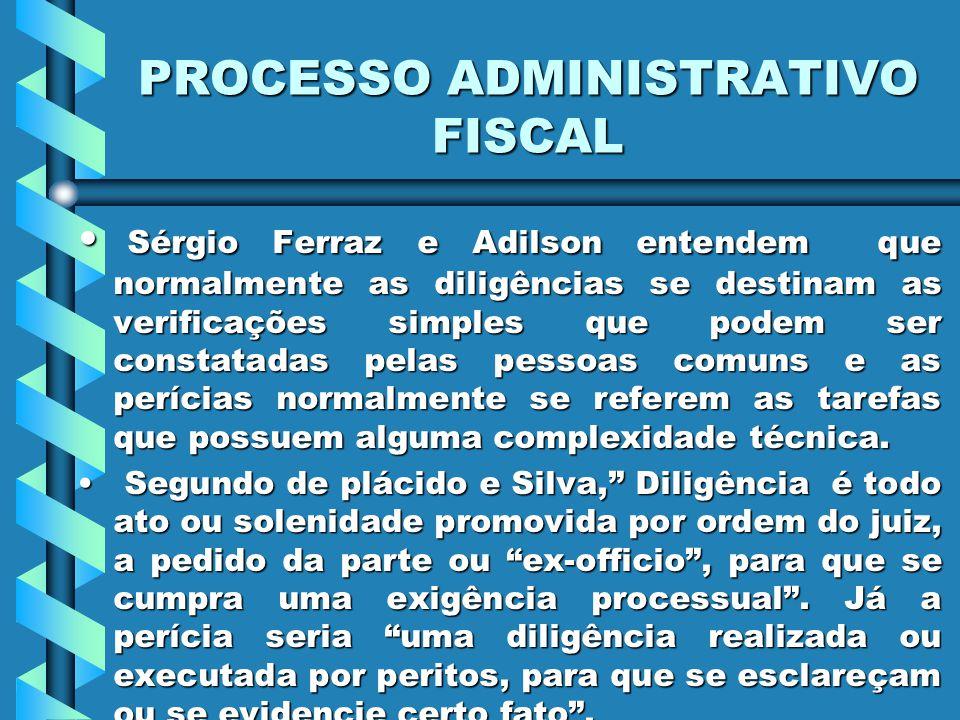 PROCESSO ADMINISTRATIVO FISCAL Sérgio Ferraz e Adilson entendem que normalmente as diligências se destinam as verificações simples que podem ser const