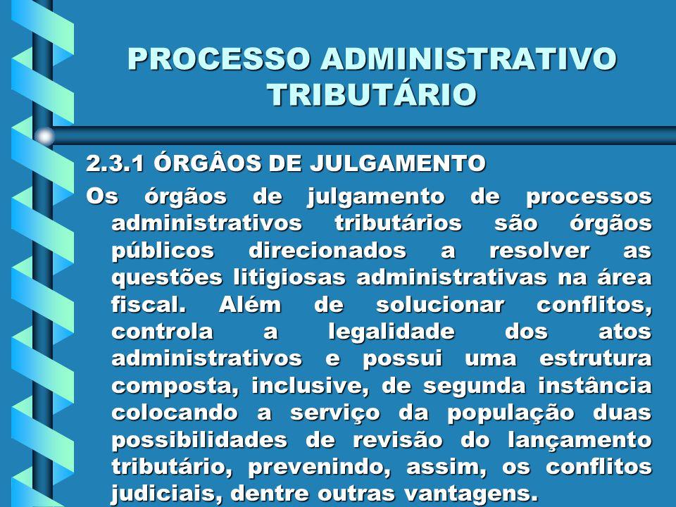 PROCESSO ADMINISTRATIVO TRIBUTÁRIO 2.3.1 ÓRGÂOS DE JULGAMENTO Os órgãos de julgamento de processos administrativos tributários são órgãos públicos direcionados a resolver as questões litigiosas administrativas na área fiscal.