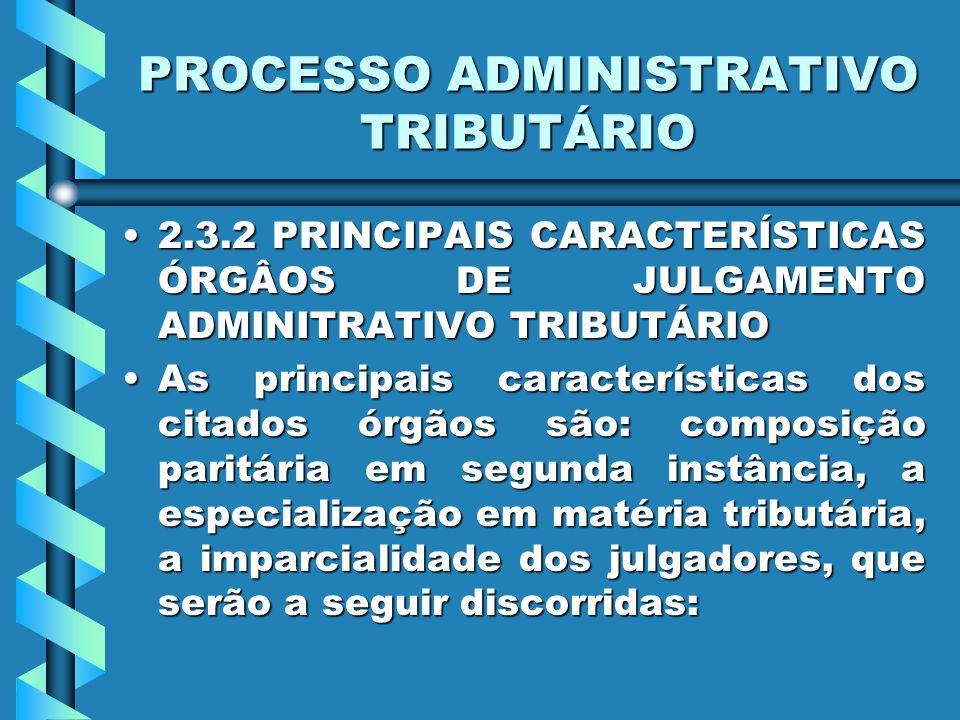 PROCESSO ADMINISTRATIVO TRIBUTÁRIO 2.3.2 PRINCIPAIS CARACTERÍSTICAS ÓRGÂOS DE JULGAMENTO ADMINITRATIVO TRIBUTÁRIO2.3.2 PRINCIPAIS CARACTERÍSTICAS ÓRGÂOS DE JULGAMENTO ADMINITRATIVO TRIBUTÁRIO As principais características dos citados órgãos são: composição paritária em segunda instância, a especialização em matéria tributária, a imparcialidade dos julgadores, que serão a seguir discorridas:As principais características dos citados órgãos são: composição paritária em segunda instância, a especialização em matéria tributária, a imparcialidade dos julgadores, que serão a seguir discorridas:
