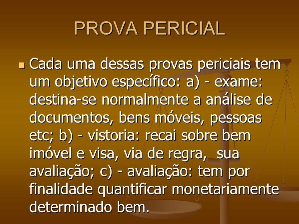 PROVA PERICIAL Cada uma dessas provas periciais tem um objetivo específico: a) - exame: destina-se normalmente a análise de documentos, bens móveis, p