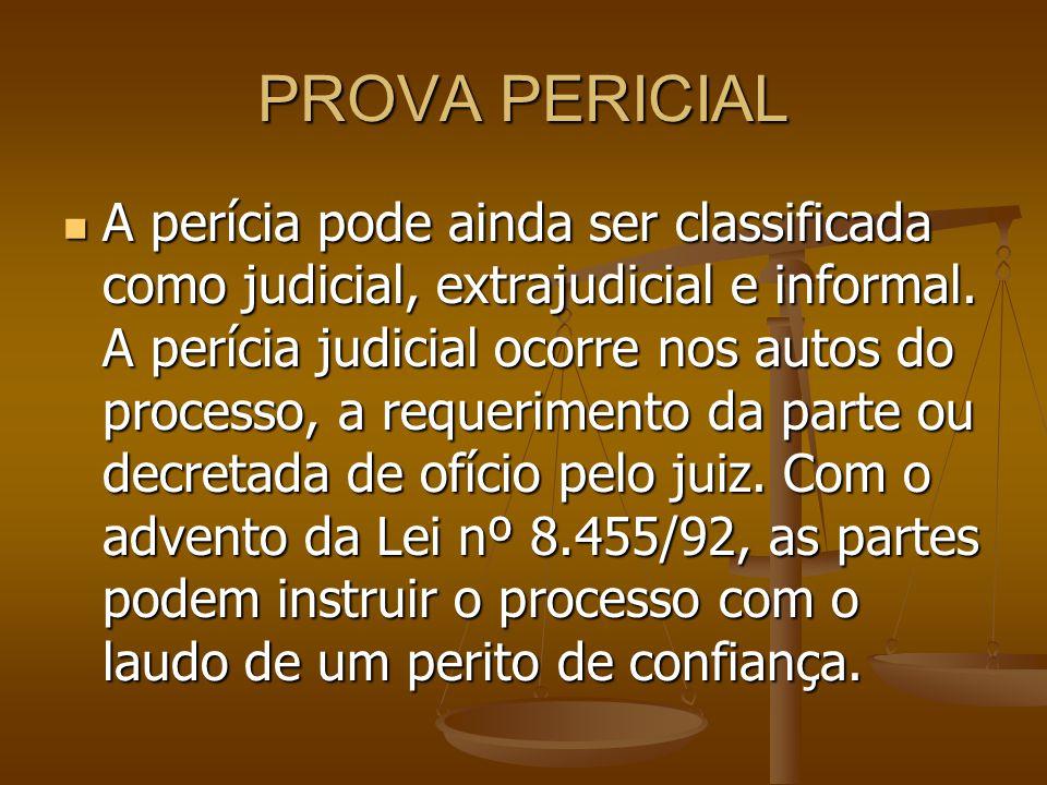 PROVA PERICIAL A perícia pode ainda ser classificada como judicial, extrajudicial e informal. A perícia judicial ocorre nos autos do processo, a reque