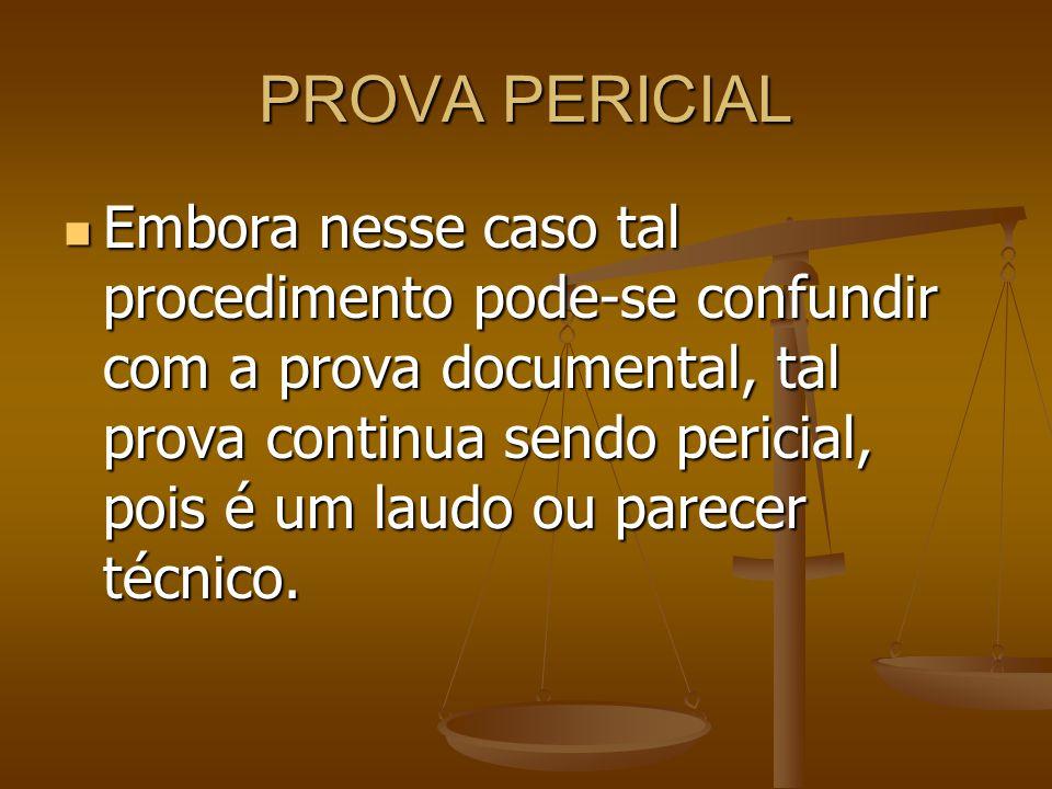 PROVA PERICIAL Embora nesse caso tal procedimento pode-se confundir com a prova documental, tal prova continua sendo pericial, pois é um laudo ou pare