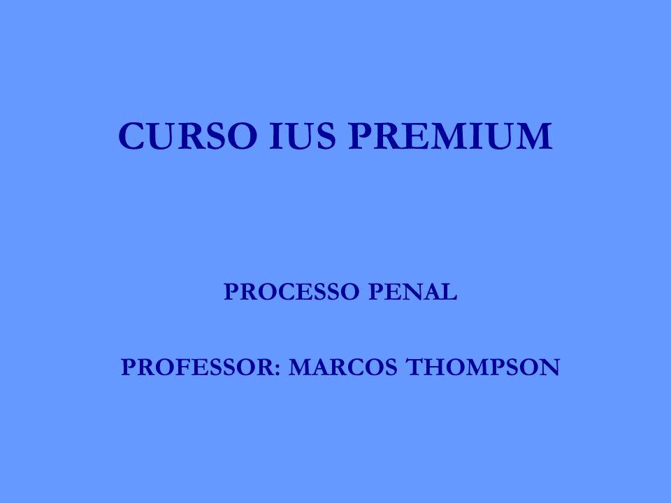 CURSO IUS PREMIUM PROCESSO PENAL PROFESSOR: MARCOS THOMPSON