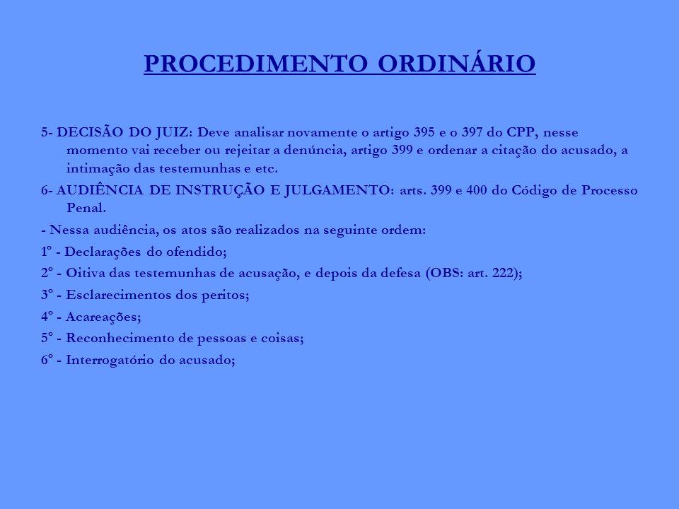 PROCEDIMENTO ORDINÁRIO 5- DECISÃO DO JUIZ: Deve analisar novamente o artigo 395 e o 397 do CPP, nesse momento vai receber ou rejeitar a denúncia, arti