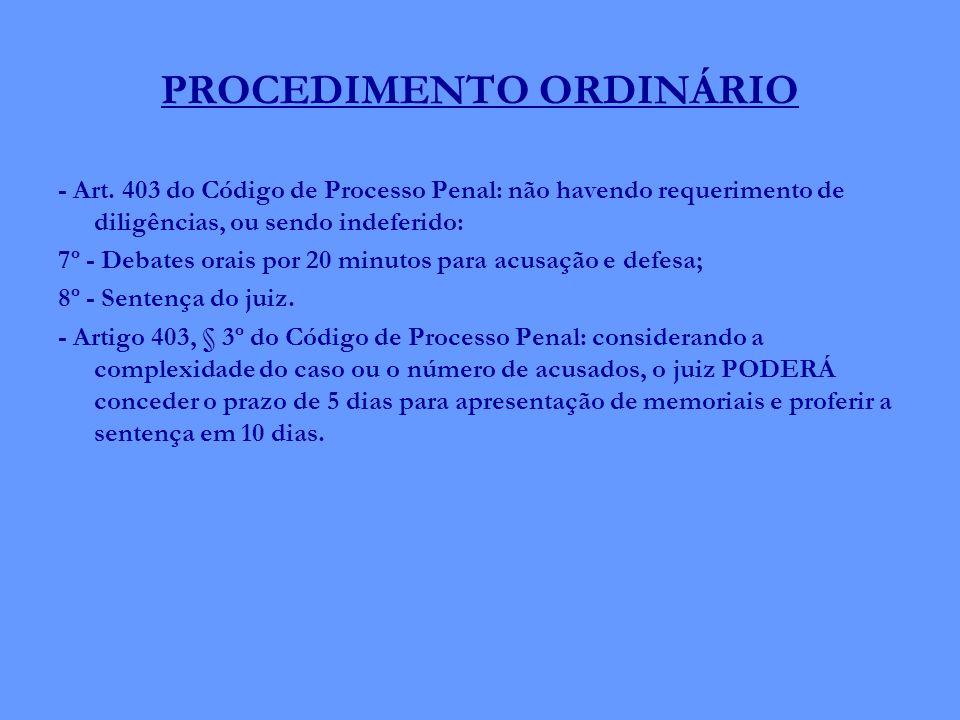 PROCEDIMENTO ORDINÁRIO - Art. 403 do Código de Processo Penal: não havendo requerimento de diligências, ou sendo indeferido: 7º - Debates orais por 20