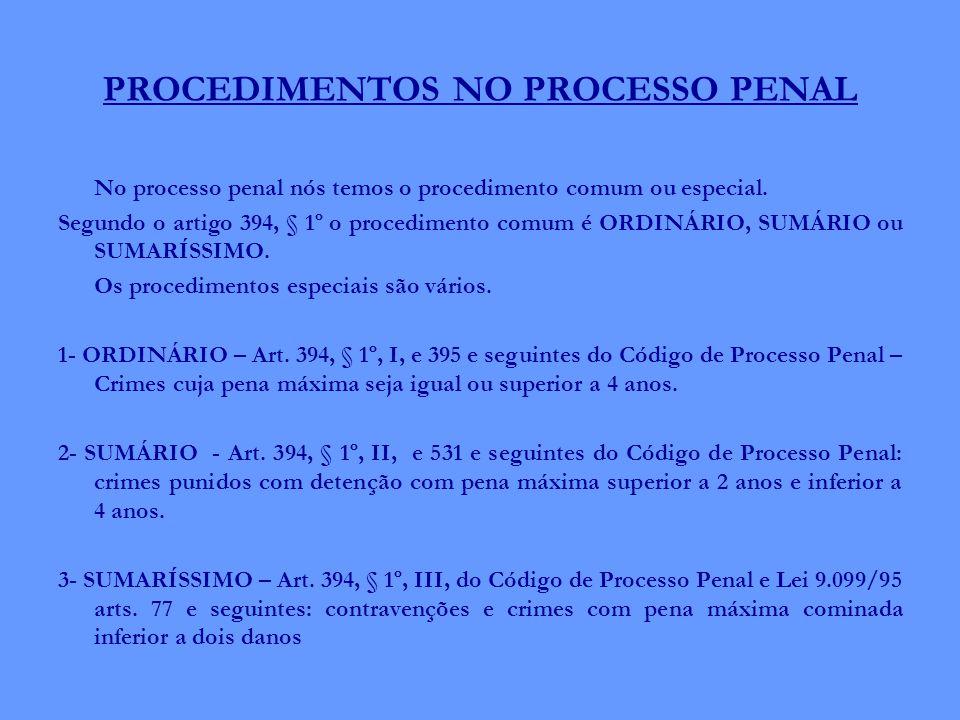 PROCEDIMENTOS NO PROCESSO PENAL No processo penal nós temos o procedimento comum ou especial. Segundo o artigo 394, § 1º o procedimento comum é ORDINÁ
