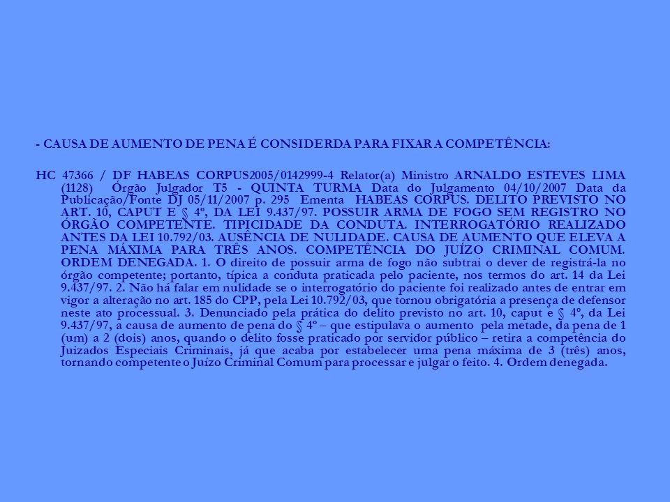 - CAUSA DE AUMENTO DE PENA É CONSIDERDA PARA FIXAR A COMPETÊNCIA: HC 47366 / DF HABEAS CORPUS2005/0142999-4 Relator(a) Ministro ARNALDO ESTEVES LIMA (