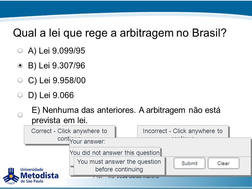 Prof. : Ms. José Celso Martins Qual a lei que rege a arbitragem no Brasil? Correct - Click anywhere to continue Incorrect - Click anywhere to continue