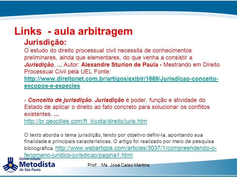Prof. : Ms. José Celso Martins Links - aula arbitragem Jurisdição: O estudo do direito processual civil necessita de conhecimentos preliminares, ainda