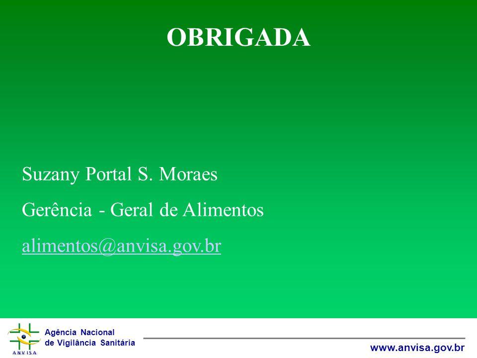 Agência Nacional de Vigilância Sanitária www.anvisa.gov.br OBRIGADA Suzany Portal S.