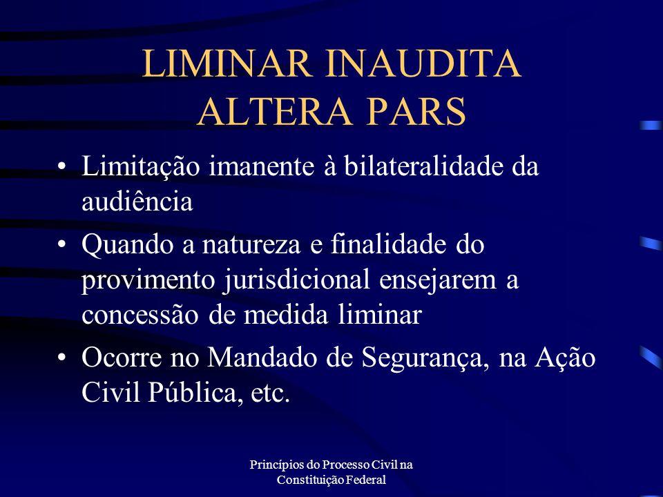 Princípios do Processo Civil na Constituição Federal LIMINAR INAUDITA ALTERA PARS Limitação imanente à bilateralidade da audiência Quando a natureza e