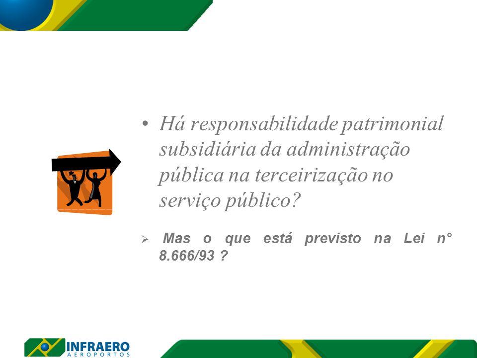 Há responsabilidade patrimonial subsidiária da administração pública na terceirização no serviço público.