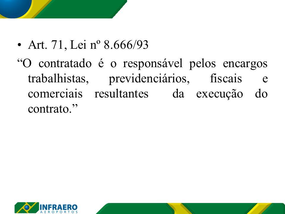 """Art. 71, Lei nº 8.666/93 """"O contratado é o responsável pelos encargos trabalhistas, previdenciários, fiscais e comerciais resultantes da execução do c"""