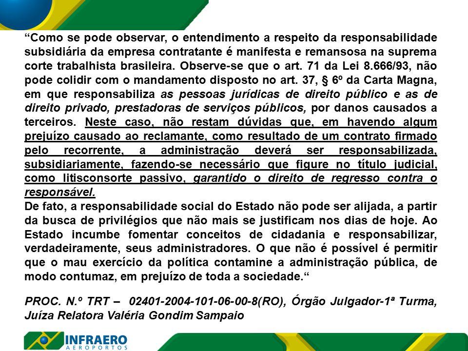Como se pode observar, o entendimento a respeito da responsabilidade subsidiária da empresa contratante é manifesta e remansosa na suprema corte trabalhista brasileira.