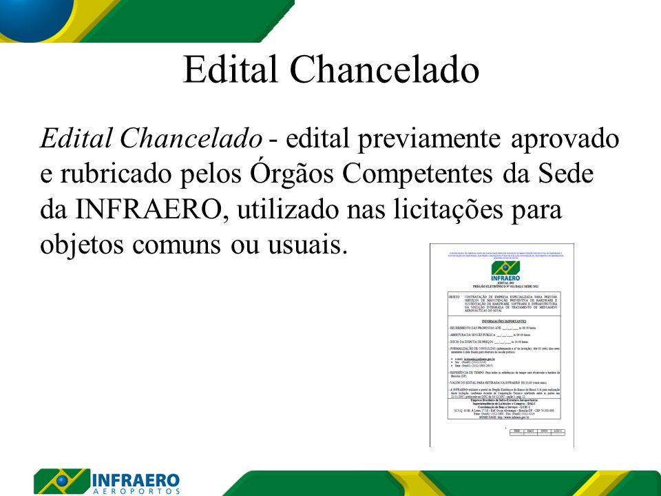 Edital Chancelado - edital previamente aprovado e rubricado pelos Órgãos Competentes da Sede da INFRAERO, utilizado nas licitações para objetos comuns ou usuais.