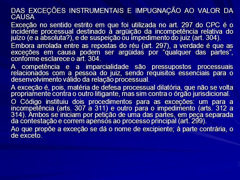 DAS EXCEÇÕES INSTRUMENTAIS E IMPUGNAÇÃO AO VALOR DA CAUSA Exceção no sentido estrito em que foi utilizada no art. 297 do CPC é o incidente processual