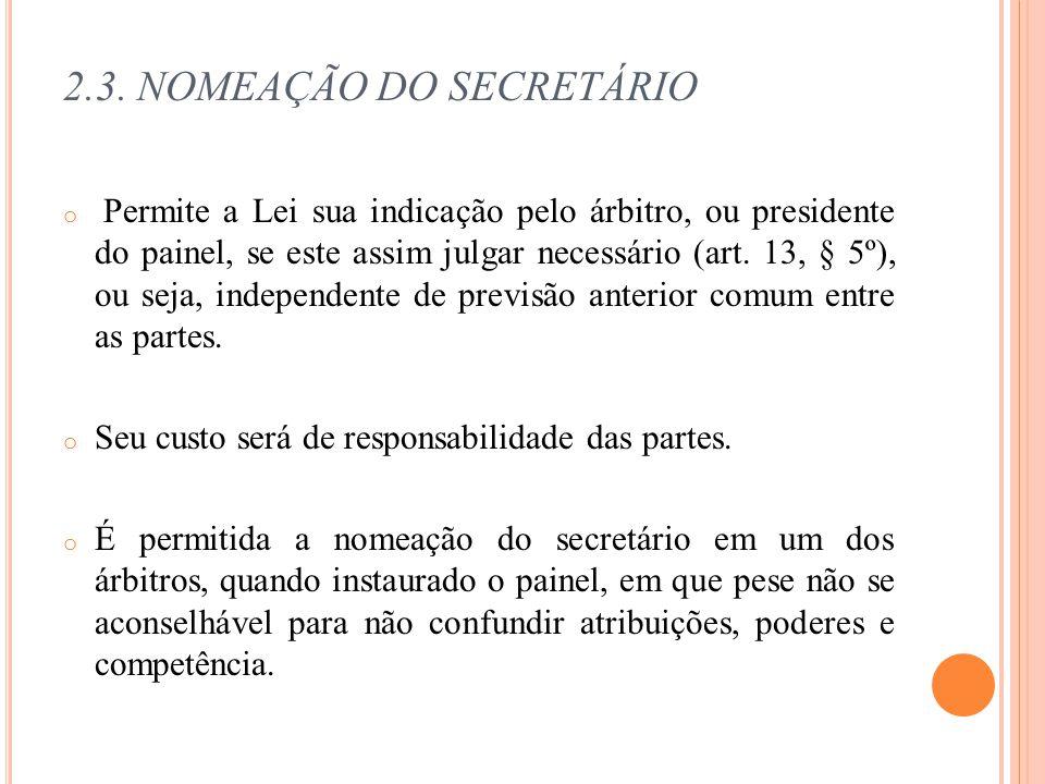 2.3. NOMEAÇÃO DO SECRETÁRIO o Permite a Lei sua indicação pelo árbitro, ou presidente do painel, se este assim julgar necessário (art. 13, § 5º), ou s