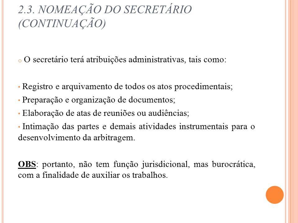 2.3. NOMEAÇÃO DO SECRETÁRIO (CONTINUAÇÃO) o O secretário terá atribuições administrativas, tais como: Registro e arquivamento de todos os atos procedi