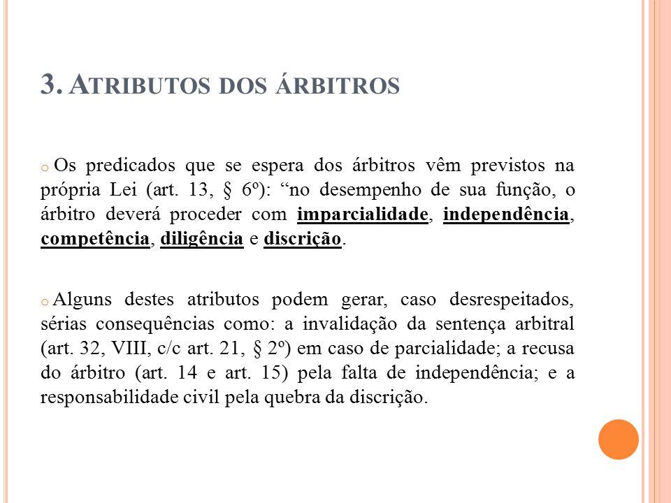 """3. A TRIBUTOS DOS ÁRBITROS o Os predicados que se espera dos árbitros vêm previstos na própria Lei (art. 13, § 6º): """"no desempenho de sua função, o ár"""