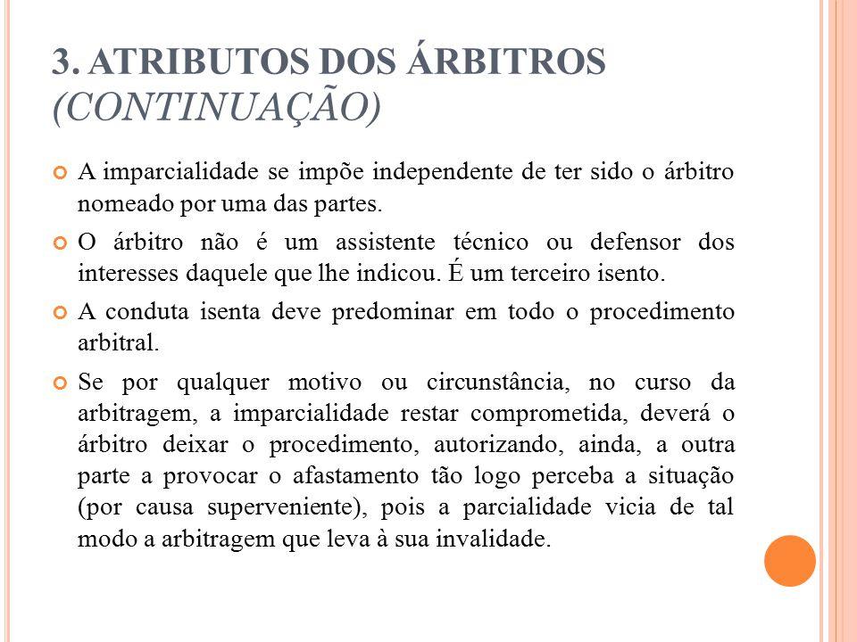 3. ATRIBUTOS DOS ÁRBITROS (CONTINUAÇÃO) A imparcialidade se impõe independente de ter sido o árbitro nomeado por uma das partes. O árbitro não é um as