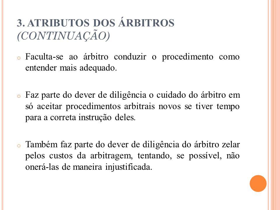 3. ATRIBUTOS DOS ÁRBITROS (CONTINUAÇÃO) o Faculta-se ao árbitro conduzir o procedimento como entender mais adequado. o Faz parte do dever de diligênci