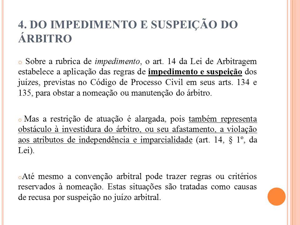 4. DO IMPEDIMENTO E SUSPEIÇÃO DO ÁRBITRO o Sobre a rubrica de impedimento, o art. 14 da Lei de Arbitragem estabelece a aplicação das regras de impedim