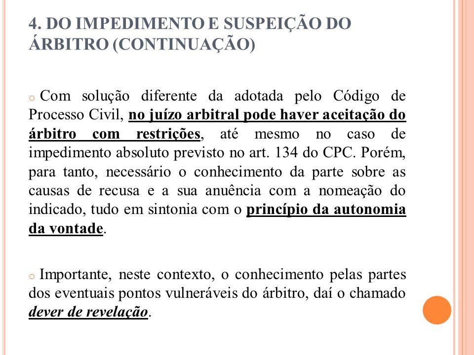 4. DO IMPEDIMENTO E SUSPEIÇÃO DO ÁRBITRO (CONTINUAÇÃO) o Com solução diferente da adotada pelo Código de Processo Civil, no juízo arbitral pode haver