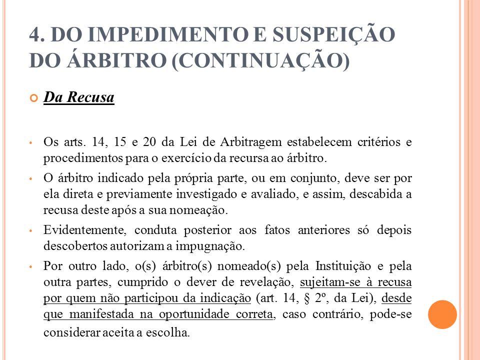 4. DO IMPEDIMENTO E SUSPEIÇÃO DO ÁRBITRO (CONTINUAÇÃO) Da Recusa Os arts. 14, 15 e 20 da Lei de Arbitragem estabelecem critérios e procedimentos para