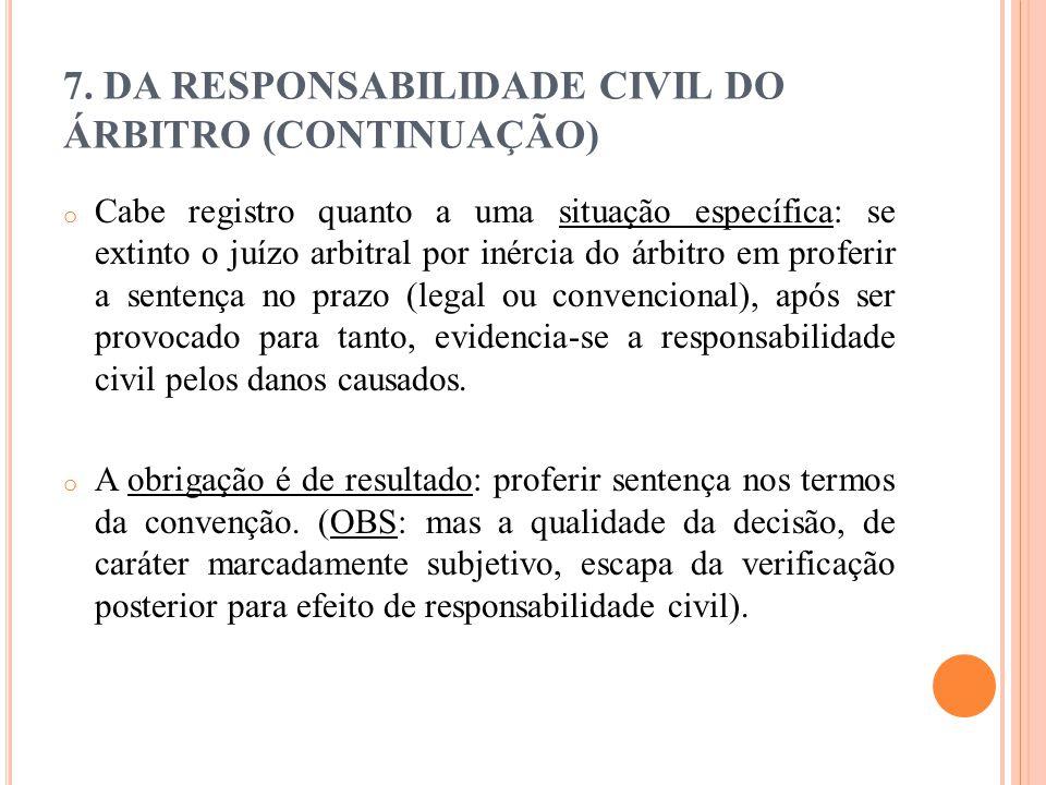 7. DA RESPONSABILIDADE CIVIL DO ÁRBITRO (CONTINUAÇÃO) o Cabe registro quanto a uma situação específica: se extinto o juízo arbitral por inércia do árb