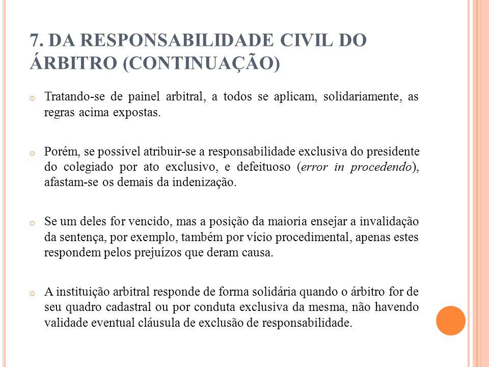 7. DA RESPONSABILIDADE CIVIL DO ÁRBITRO (CONTINUAÇÃO) o Tratando-se de painel arbitral, a todos se aplicam, solidariamente, as regras acima expostas.