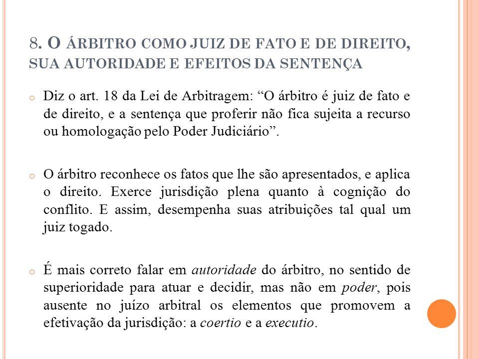 """8. O ÁRBITRO COMO JUIZ DE FATO E DE DIREITO, SUA AUTORIDADE E EFEITOS DA SENTENÇA o Diz o art. 18 da Lei de Arbitragem: """"O árbitro é juiz de fato e de"""