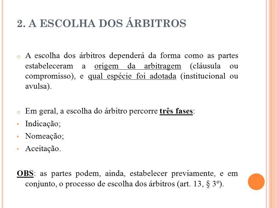 2. A ESCOLHA DOS ÁRBITROS o A escolha dos árbitros dependerá da forma como as partes estabeleceram a origem da arbitragem (cláusula ou compromisso), e