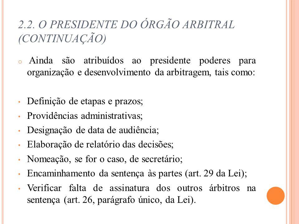 2.2. O PRESIDENTE DO ÓRGÃO ARBITRAL (CONTINUAÇÃO) o Ainda são atribuídos ao presidente poderes para organização e desenvolvimento da arbitragem, tais