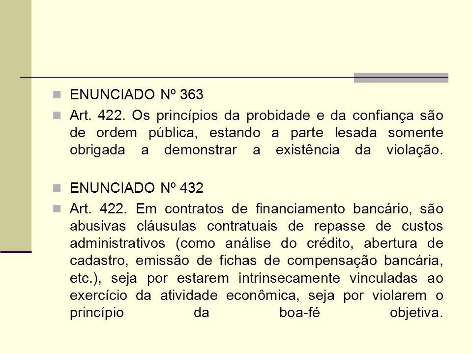 ENUNCIADO Nº 363 Art. 422. Os princípios da probidade e da confiança são de ordem pública, estando a parte lesada somente obrigada a demonstrar a exis